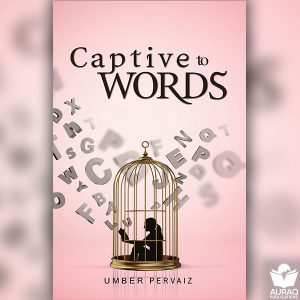 Captive to Words by Umber Pervaiz - Front