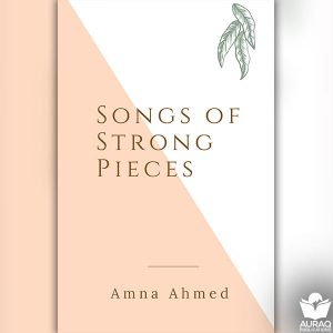 Songs of Strong Pieces by Amna Ahmed - Front