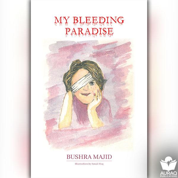 My Bleeding Paradise by Bushra Majid - Front