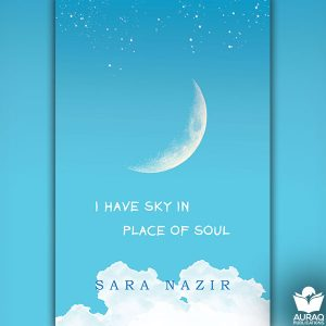 I Have Sky in Place of Soul by Sara Nazir - Front