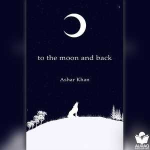 To the Moon and Back - Ashar Kahn - Front Cover