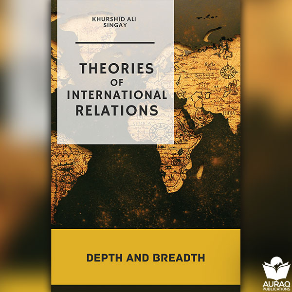 Theories of International Relations Depth and Breadth by Khurshid Ali Singay - Front