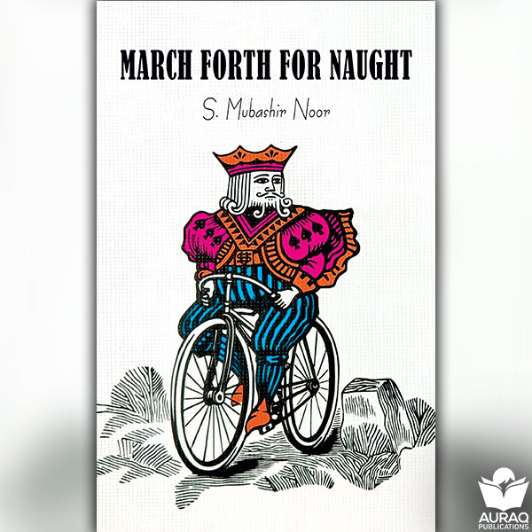 March Forth For Naught by S. Mubashir Noor - Front