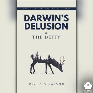 Theological And Atheistic Discourse Darwin's Delusion And The Deity - by Dr Faiq Farooq - Front