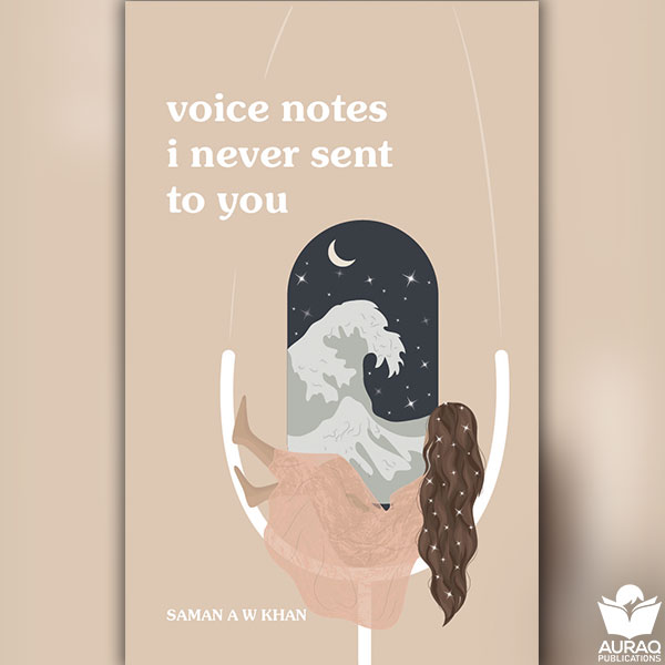 Voice Notes To You I Never Sent by Saman Khan - Front