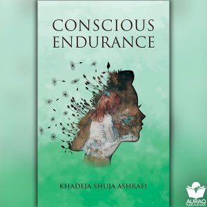 Concious Endurance by Khadeja Shuja Ashrafi - Front